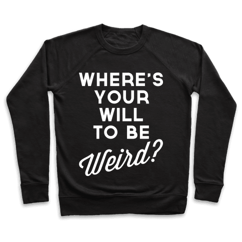 Will to be Weird Pullover