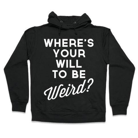 Will to be Weird Hooded Sweatshirt