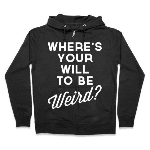 Will to be Weird Zip Hoodie
