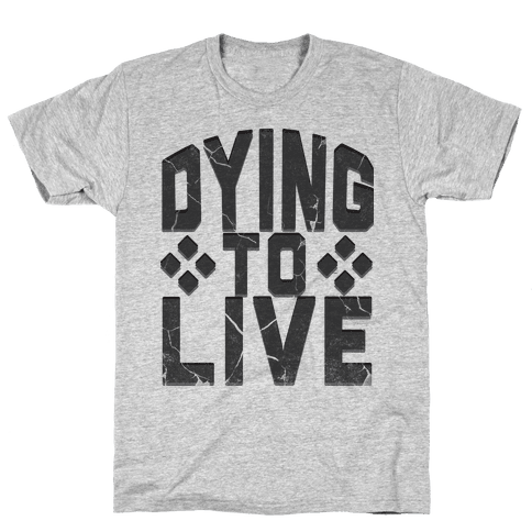 Dying To Live Mens T-Shirt