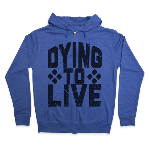 Dying To Live Zip Hoodie