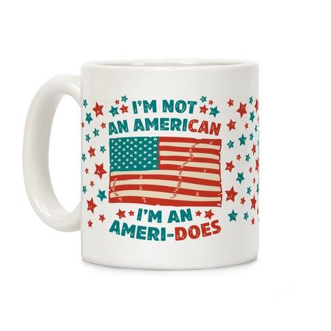 I'm Not an American, I'm an Ameri-Does Coffee Mug