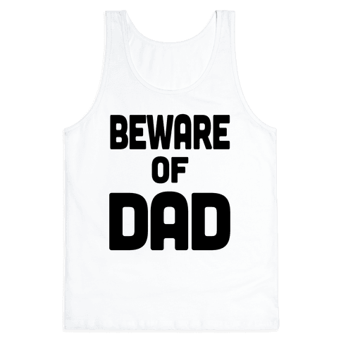 Beware of Dad Tank Top