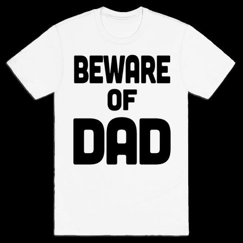 Beware of Dad Mens T-Shirt