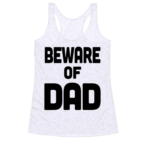 Beware of Dad Racerback Tank Top