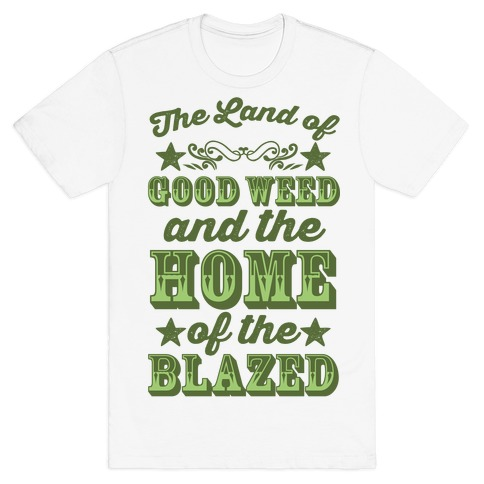 The Land Of Good Weed And The Home Of The Blazed Mens T-Shirt