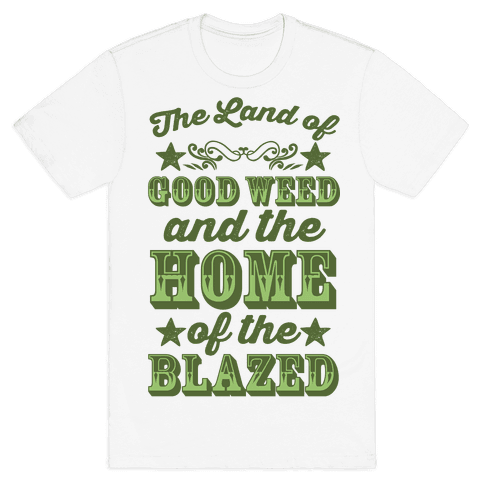 The Land Of Good Weed And The Home Of The Blazed