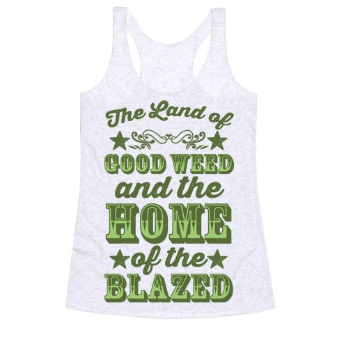 The Land Of Good Weed And The Home Of The Blazed Racerback Tank Top