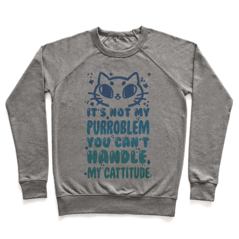 It's Not My Purroblem You Can't Handle My Cattitude Pullover