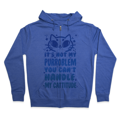 It's Not My Purroblem You Can't Handle My Cattitude Zip Hoodie