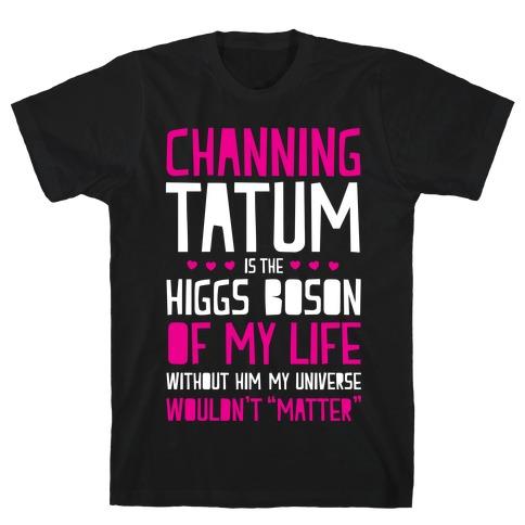 Channing Tatum Is My Higgs Boson T-Shirt