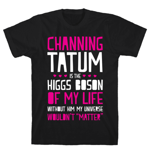 Channing Tatum Is My Higgs Boson Mens T-Shirt