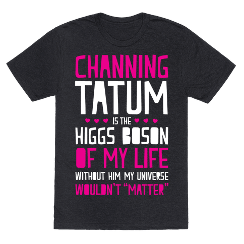 Channing Tatum Is My Higgs Boson