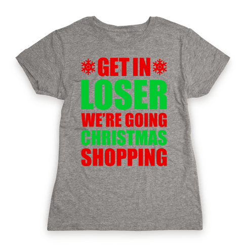 Get In Loser We're Going Christmas Shopping Womens T-Shirt