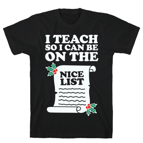 I Teach So I Can Be On the Nice List Mens T-Shirt