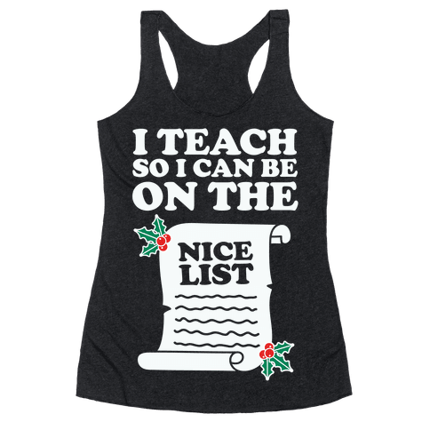 I Teach So I Can Be On the Nice List Racerback Tank Top