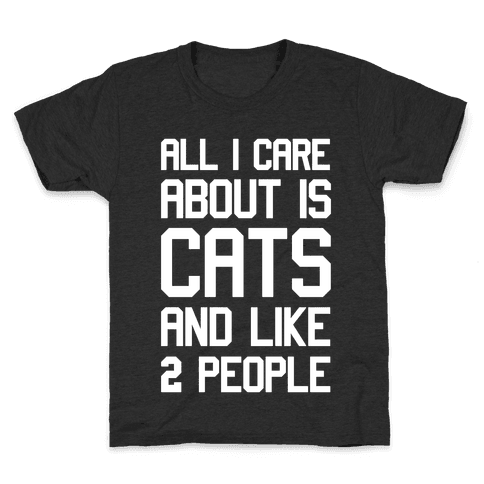 All I Care About Is Cats And Like Two People Kids T-Shirt