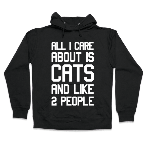 All I Care About Is Cats And Like Two People Hooded Sweatshirt