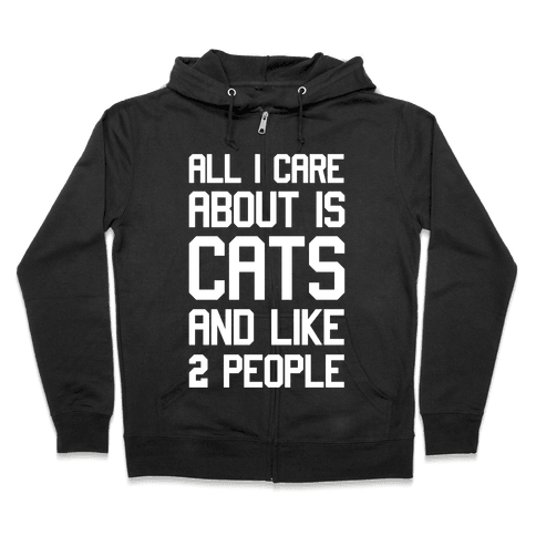 All I Care About Is Cats And Like Two People Zip Hoodie