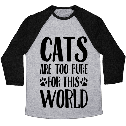 Cats Are Too Pure For This World Baseball Tee
