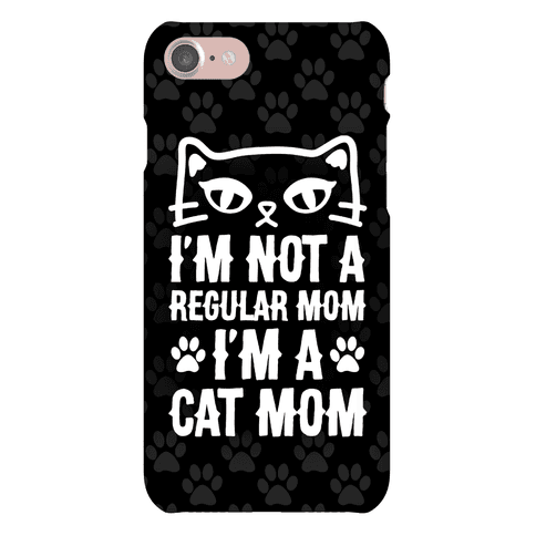 I'm Not A Regular Mom, I'm A Cat Mom Phone Case