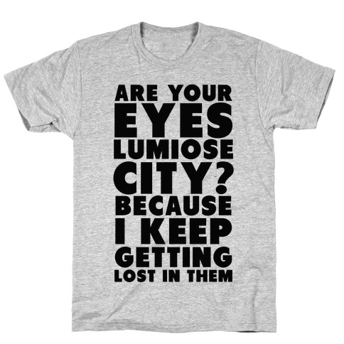 Are Your Eyes Lumiose City? Mens T-Shirt