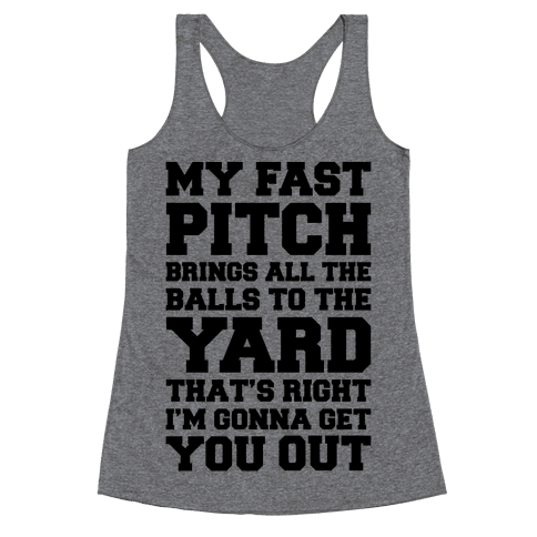 My Fast Pitch Brings All The Balls To The Yard Racerback Tank Top
