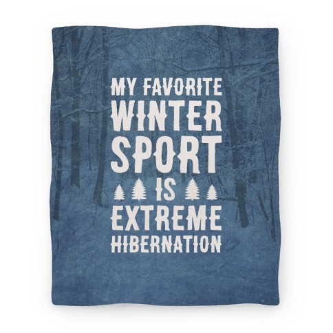 My Favorite Winter Sport Is Extreme Hibernation Blanket