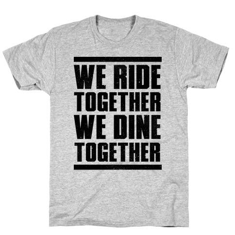 We Ride Together We Dine Together Mens T-Shirt