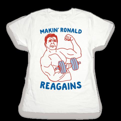 Makin' Ronald Reagains Womens T-Shirt