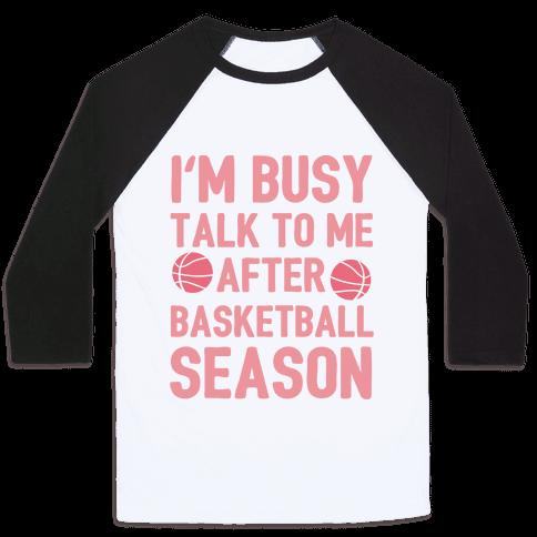 I'm Busy Talk To Me After Basketball Season Baseball Tee