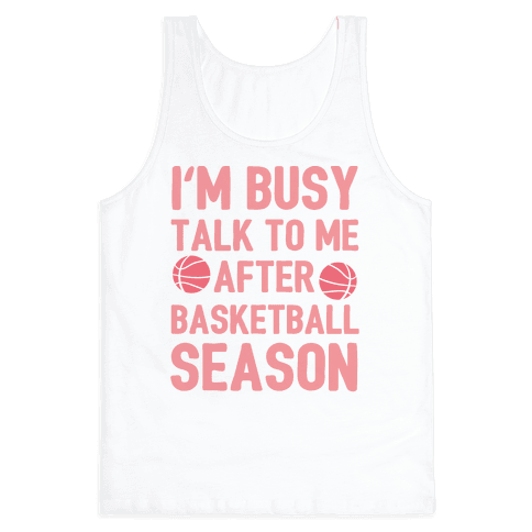 I'm Busy Talk To Me After Basketball Season Tank Top