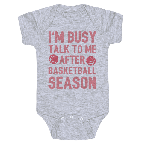 I'm Busy Talk To Me After Basketball Season Baby Onesy