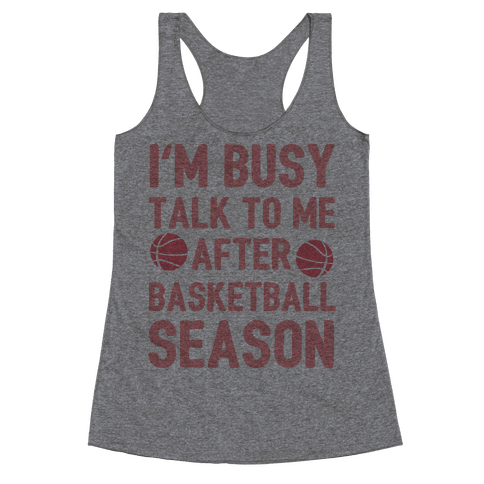 I'm Busy Talk To Me After Basketball Season Racerback Tank Top
