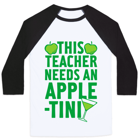 This Teacher Needs An Apple-Tini Baseball Tee