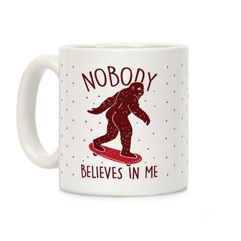 Nobody Believes In Me Bigfoot Coffee Mug