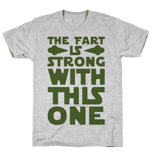 The Fart Is Strong With This One Mens T-Shirt