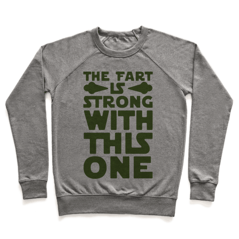 The Fart Is Strong With This One Pullover