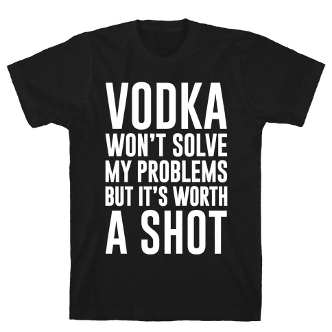 Vodka Is Worth A Shot Mens T-Shirt