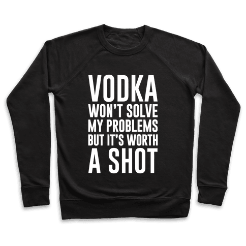 Vodka Is Worth A Shot Pullover