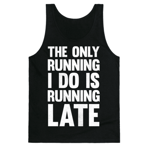The Only Running I Do Is Running Late (White Ink) Tank Top
