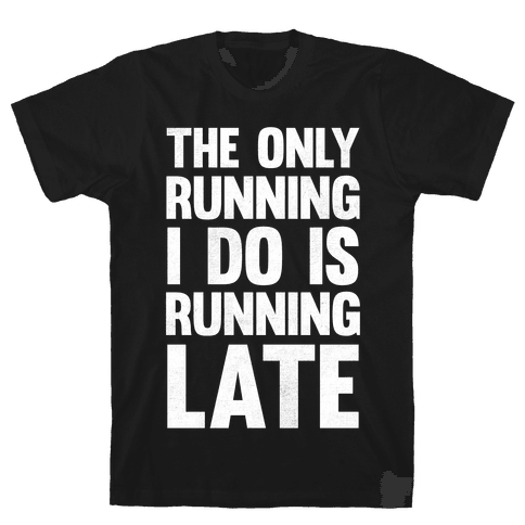 The Only Running I Do Is Running Late (White Ink) Mens T-Shirt