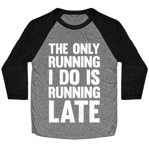 The Only Running I Do Is Running Late (White Ink) Baseball Tee