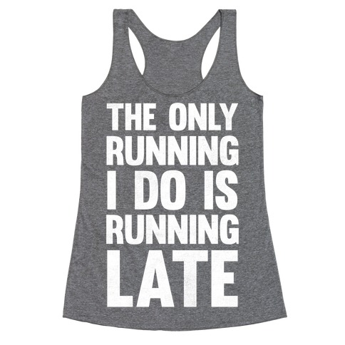 The Only Running I Do Is Running Late (White Ink) Racerback Tank Top