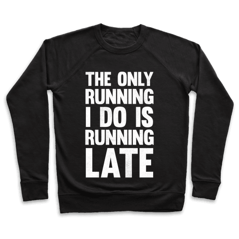 The Only Running I Do Is Running Late (White Ink) Pullover