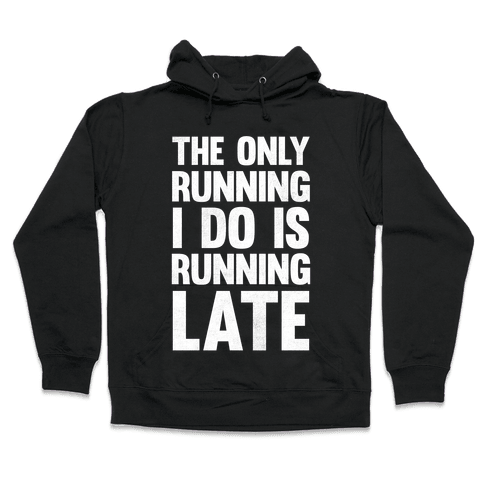 The Only Running I Do Is Running Late (White Ink) Hooded Sweatshirt