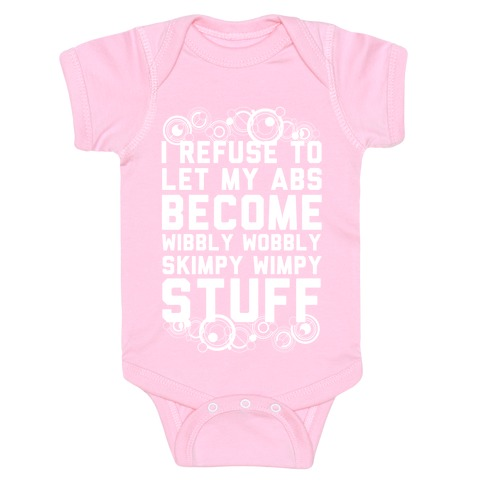 I Refuse To Let My Abs Become Wibbly Wobbly Skimpy Wimpy Stuff Baby Onesy