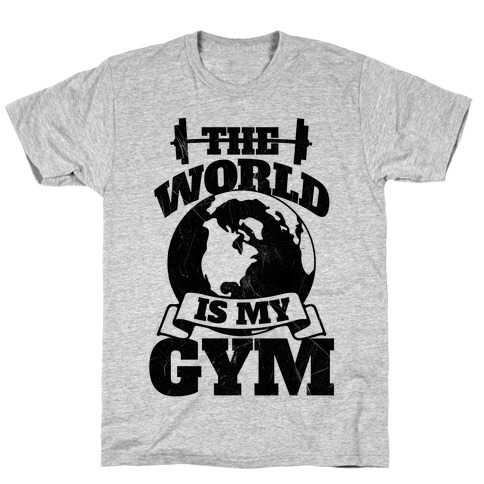 The World Is My Gym T-Shirt