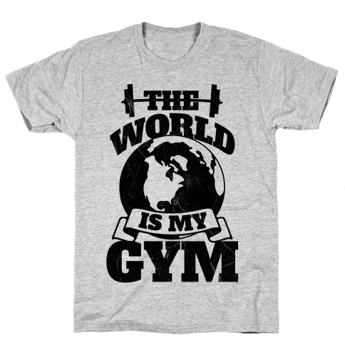 The World Is My Gym Mens T-Shirt