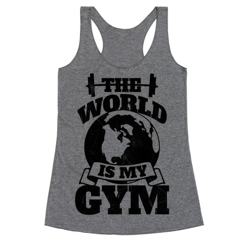 The World Is My Gym Racerback Tank Top